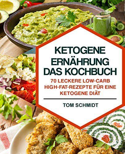 Ketogene Ernährung - Das Kochbuch: 70 leckere Low-Carb..
